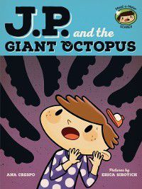 My Emotions and Me: JP and the Giant Octopus, Ana Crespo, Erica Sirotich