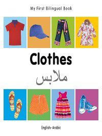 My First Bilingual: My First Bilingual Book–Clothes (English–Arabic), Milet Publishing