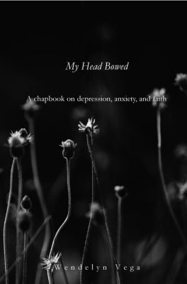 My Head Bowed: A Chapbook on Depression, Anxiety, and Faith, Wendelyn Vega