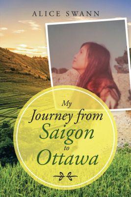 My Journey from Saigon to Ottawa, Alice Swann