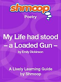 emily dickinson my life had stood a loaded gun essay My life had stood - a loaded gun (764) by emily dickinson my life had stood -  a loaded gun - in corners - till a day the owner passed - identified .