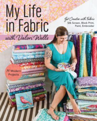 My Life in Fabric with Valori Wells, Valori Wells