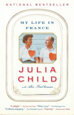 My Life in France, Julia Child, Alex Prud'homme