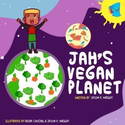 My Little Story Publishing LLC: Jah's Vegan Planet, Ja'Lon E. Wright