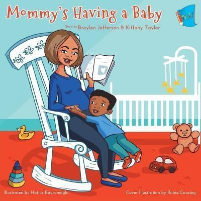 My Little Story Publishing LLC: Mommy's Having a Baby, Braylen Jefferson, Kiffany Taylor
