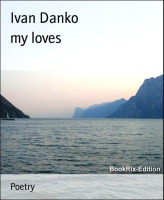 my loves, Ivan Danko