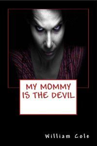 My Mommy is the Devil, William Cole
