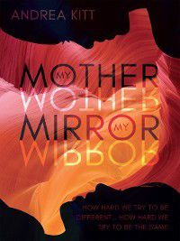 My Mother My Mirror, Andrea Kitt