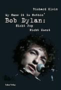 My Name It Is Nothin'. Bob Dylan: Nicht Pop, Nicht Kunst