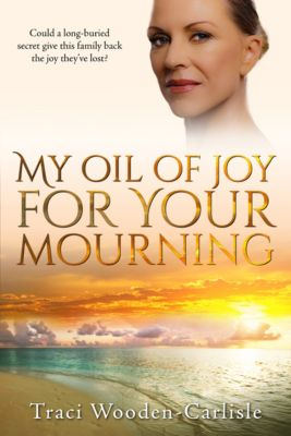 My Oil of Joy For Your Mourning, Traci Wooden-Carlisle