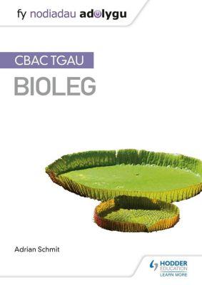 My Revision Notes: Fy Nodiadau Adolygu: CBAC TGAU Bioleg (My Revision Notes: WJEC GCSE Biology, Welsh-language Edition), Adrian Schmit