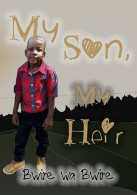 My Son, My Heir, Bwire wa Bwire