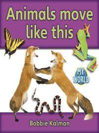 My World: Animals Move Like This, Bobbie Kalman