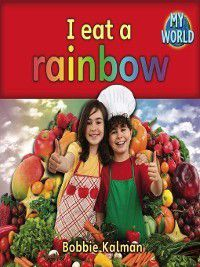 My World: I Eat a Rainbow, Bobbie Kalman
