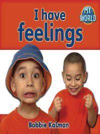 My World: I Have Feelings, Bobbie Kalman