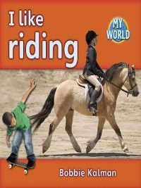 My World: I Like Riding, Bobbie Kalman