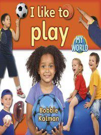 My World: I Like To Play, Bobbie Kalman