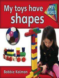 My World: My Toys Have Shapes, Bobbie Kalman