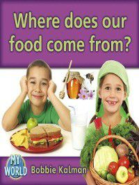 My World: Where Does Our Food Come From?, Bobbie Kalman