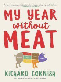 My Year Without Meat, Richard Cornish