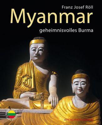 Myanmar - geheimnisvolles Burma, Franz Josef Röll