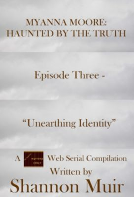 Myanna Moore: Haunted by the Truth: Myanna Moore: Haunted by the Truth Episode Three - Unearthing Identity, Shannon Muir