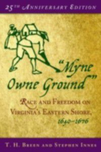 Myne Owne Ground: Race and Freedom on Virginia's Eastern Shore, 1640-1676, T. H. Breen, Stephen Innes