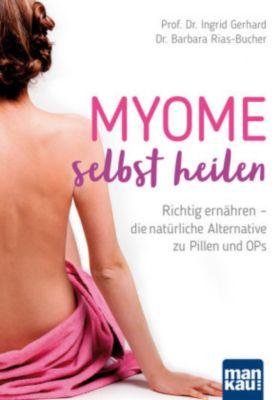 Myome selbst heilen, Ingrid Gerhard, Dr. Barbara Rias-Bucher