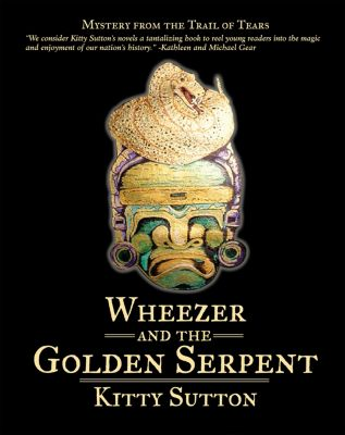 Mysteries From the Trail of Tears: Wheezer and the Golden Serpent, Kitty Sutton