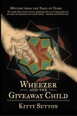 Mysteries From the Trail of Tears: Wheezer and the Giveaway Child, Kitty Sutton