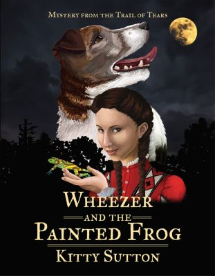 Mysteries From the Trail of Tears: Wheezer and the Painted Frog, Kitty Sutton