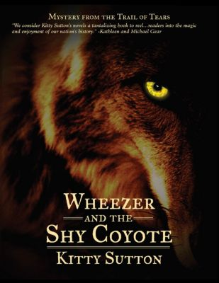 Mysteries From the Trail of Tears: Wheezer and the Shy Coyote, Kitty Sutton