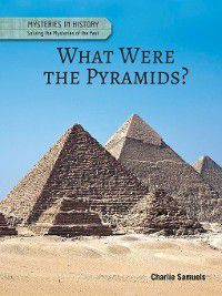 Mysteries in History: Solving the Mysteries of the Past: What Were the Pyramids?, Charlie Samuels