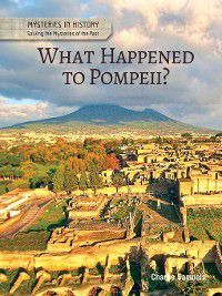 Mysteries in History: Solving the Mysteries of the Past: What Happened to Pompeii?, Charlie Samuels