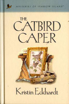 Mysteries of sparrow island: The Catbird Caper, Kristin Eckhardt