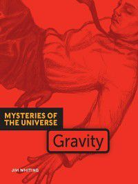 Mysteries of the Universe: Gravity, Jim Whiting