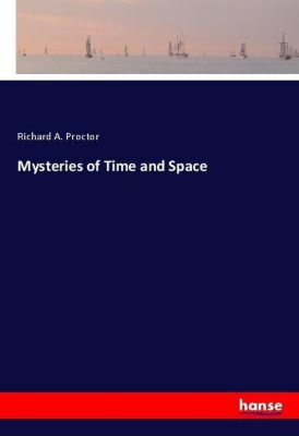 Mysteries of Time and Space, Richard A. Proctor