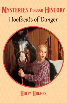 Mysteries through History: Hoofbeats of Danger, Holly Hughes