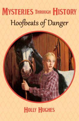 Mysteries through History: Hoofbeats of Danger, Holly Hughes