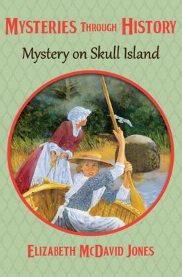 Mysteries through History: Mystery on Skull Island, Elizabeth McDavid Jones, Elizabeth M Jones