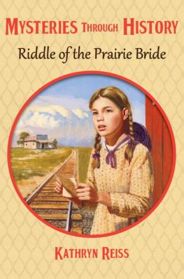 Mysteries through History: Riddle of the Prairie Bride, Kathryn Reiss