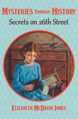 Mysteries through History: Secrets on 26th Street, Elizabeth McDavid Jones, Elizabeth M Jones