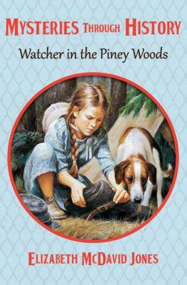Mysteries through History: Watcher in the Piney Woods, Elizabeth McDavid Jones, Elizabeth M Jones