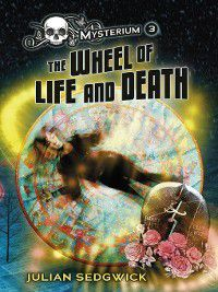 Mysterium: #3 The Wheel of Life and Death, Julian Sedgwick