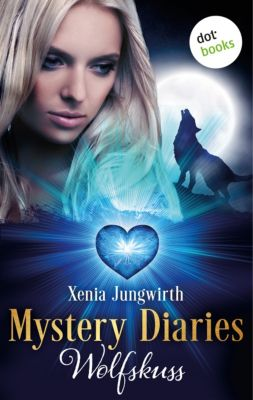 Mystery Diaries Band 4: Wolfskuss, Xenia Jungwirth