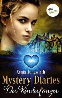 Mystery Diaries Band 5: Der Kinderfänger, Xenia Jungwirth