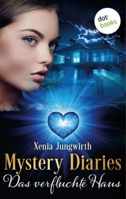 Mystery Diaries - Siebter Roman: Das verfluchte Haus, Xenia Jungwirth