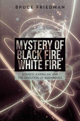 Mystery of Black Fire, White Fire, Bruce Friedman