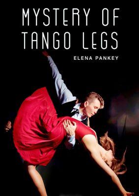 Mystery of Tango Legs. Argentine Tango, Elena Pankey