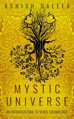 Mystic Universe: An Introduction to Vedic Cosmology, Ashish Dalela